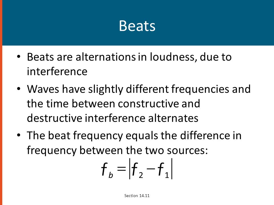 Beats Beats are alternations in loudness, due to interference
