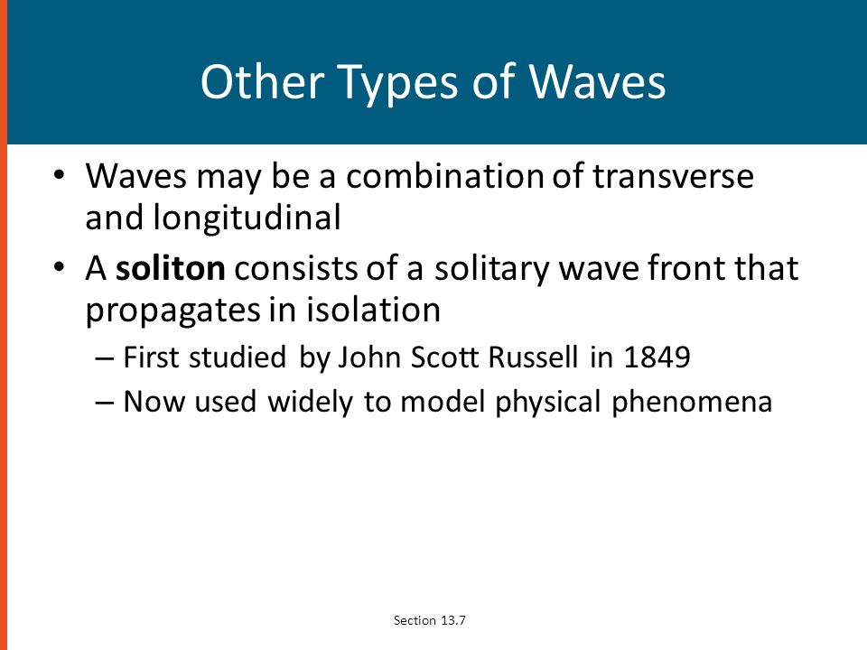 Other Types of Waves Waves may be a combination of transverse and longitudinal.