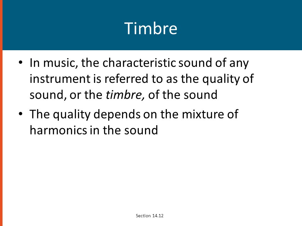 Timbre In music, the characteristic sound of any instrument is referred to as the quality of sound, or the timbre, of the sound.