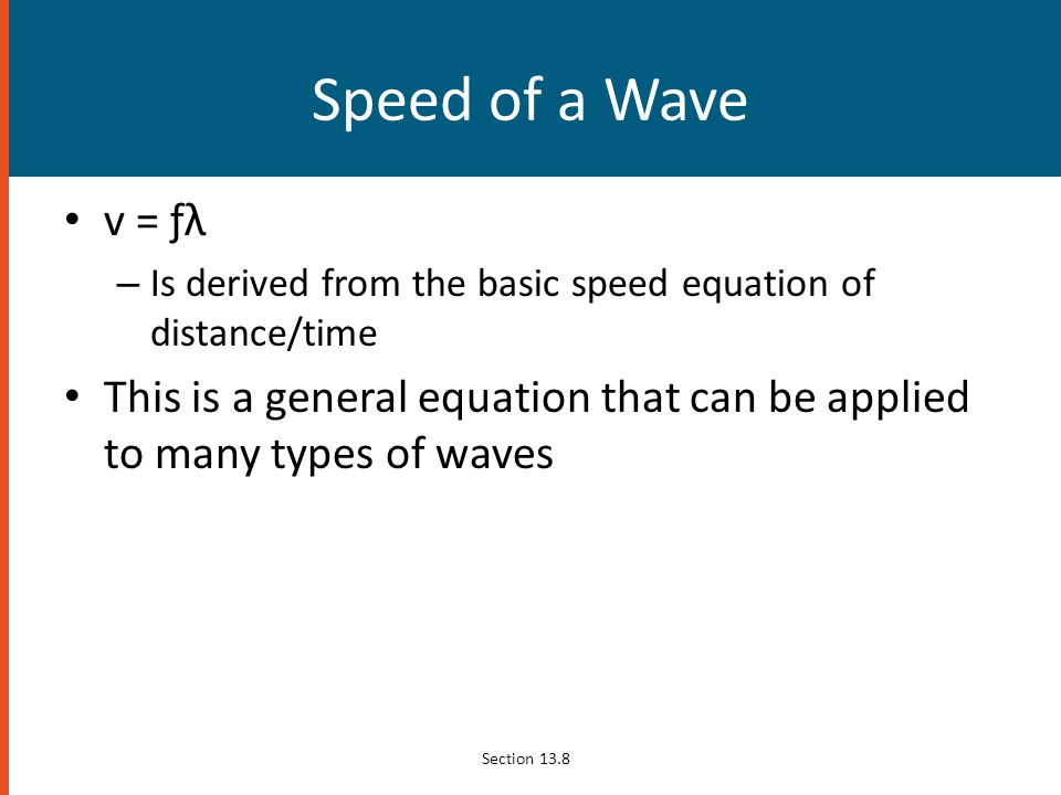 Speed of a Wave v = ƒλ. Is derived from the basic speed equation of distance/time.