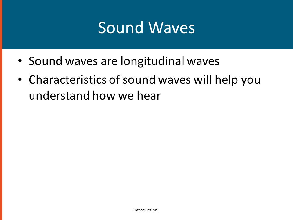 Sound Waves Sound waves are longitudinal waves