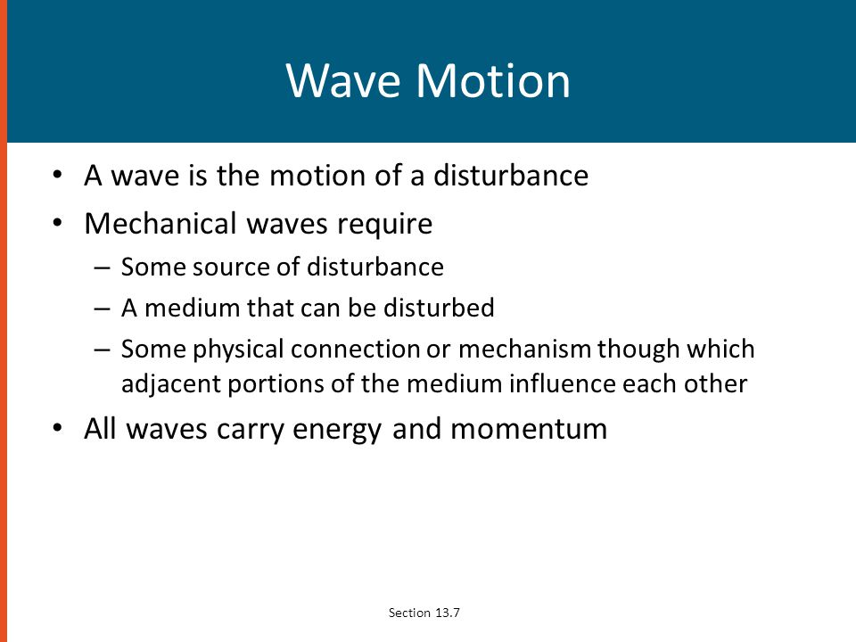 Wave Motion A wave is the motion of a disturbance