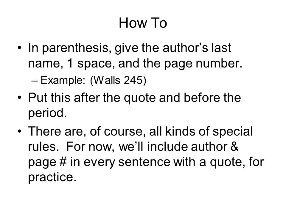 How To In parenthesis, give the author's last name, 1 space, and the page number. Example: (Walls 245)