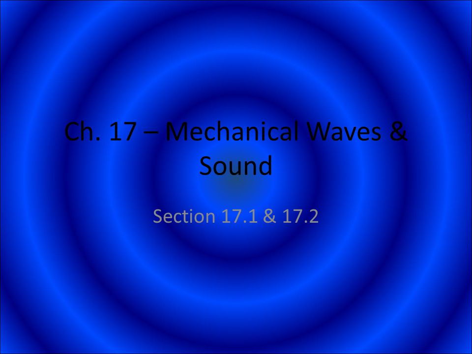 Ch. 17 – Mechanical Waves & Sound