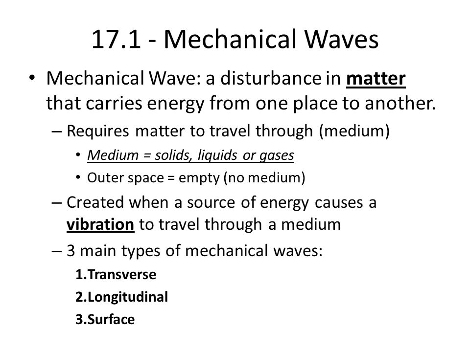 Mechanical Waves Mechanical Wave: a disturbance in matter that carries energy from one place to another.