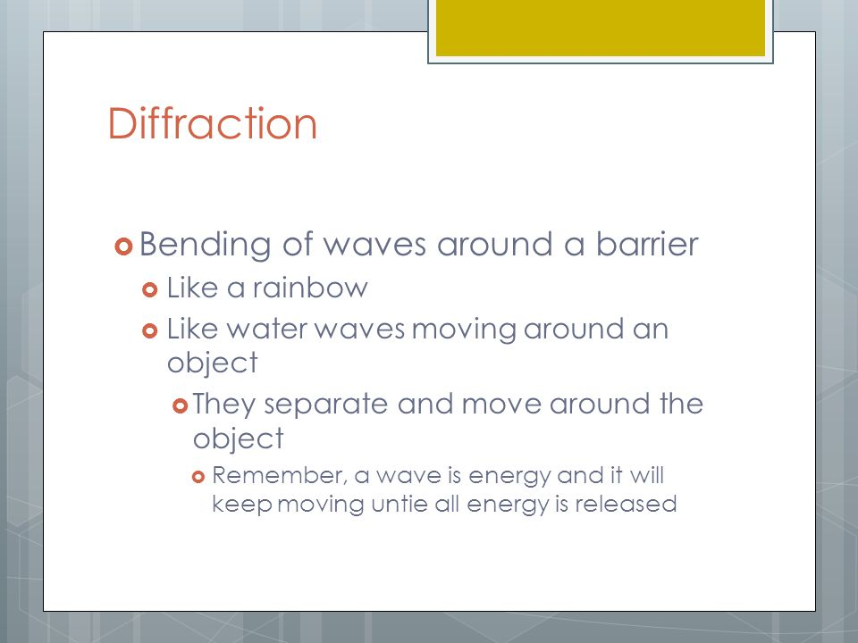 Diffraction Bending of waves around a barrier Like a rainbow