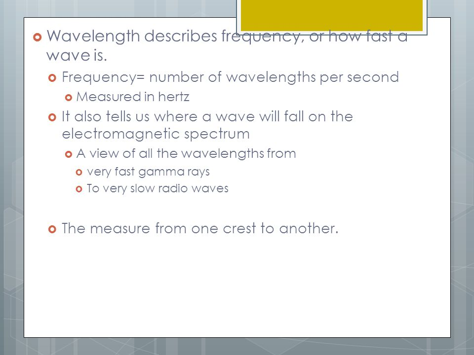 Wavelength describes frequency, or how fast a wave is.