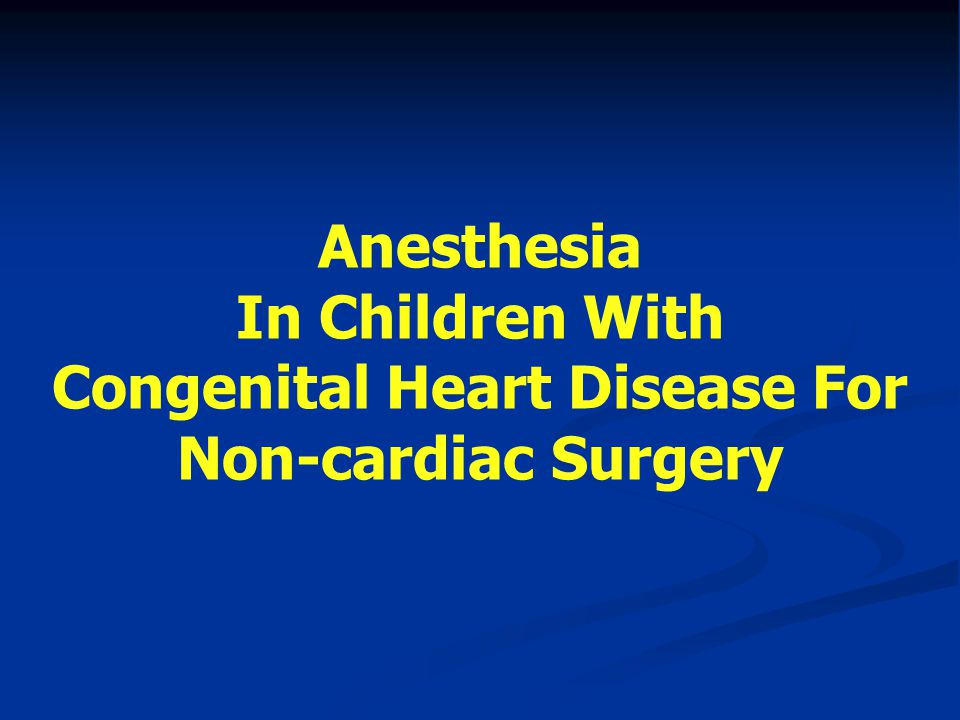 Anesthesia In Children With Congenital Heart Disease For Non-cardiac Surgery