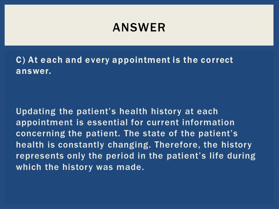 Answer C) At each and every appointment is the correct answer.