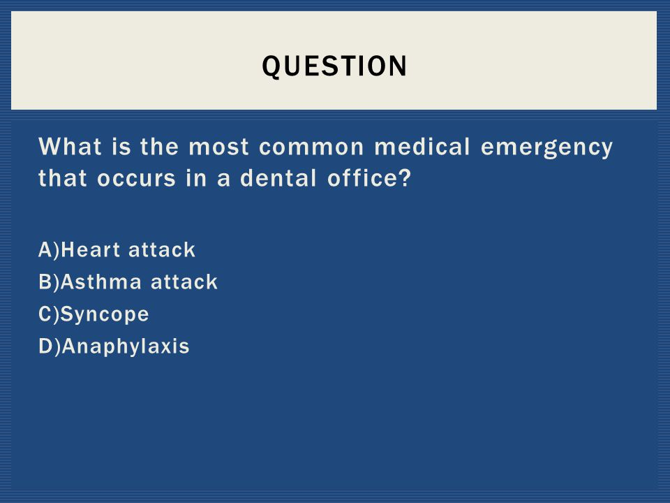 Question What is the most common medical emergency that occurs in a dental office A)Heart attack.