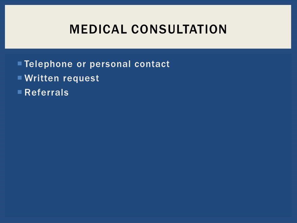Medical Consultation Telephone or personal contact Written request