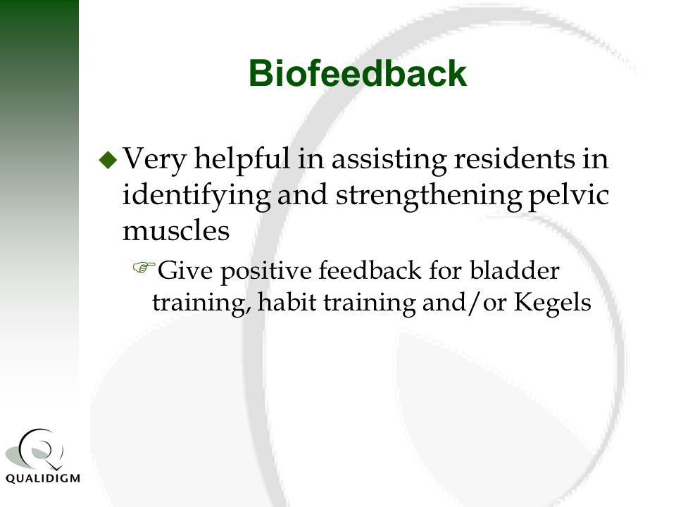 Biofeedback Very helpful in assisting residents in identifying and strengthening pelvic muscles.