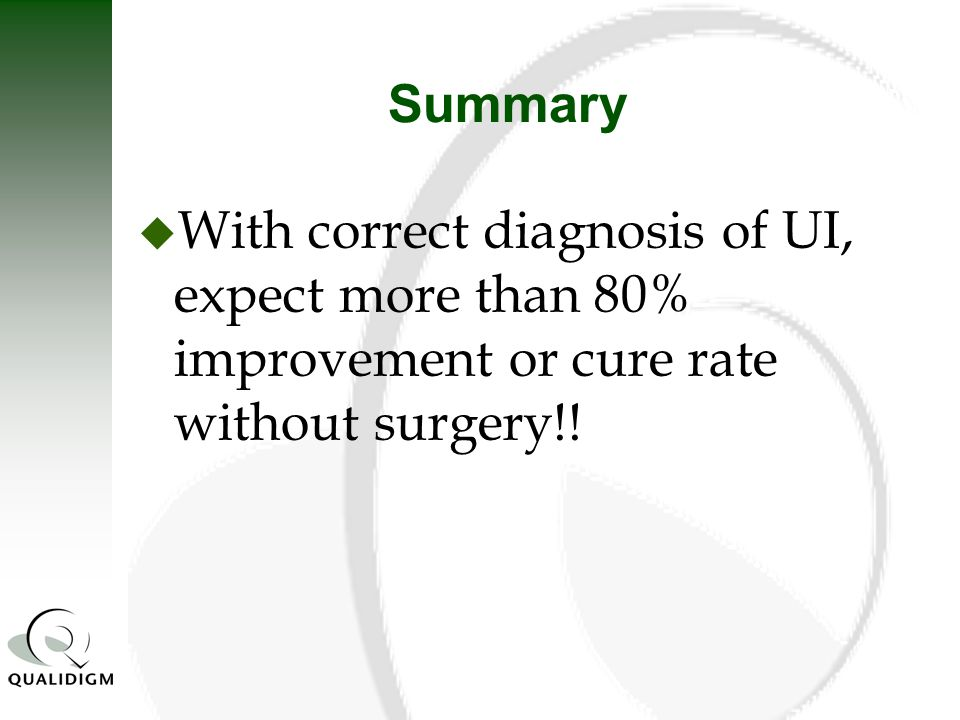 Summary With correct diagnosis of UI, expect more than 80% improvement or cure rate without surgery!!