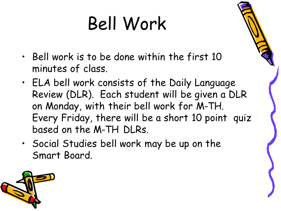 Bell Work Bell work is to be done within the first 10 minutes of class.