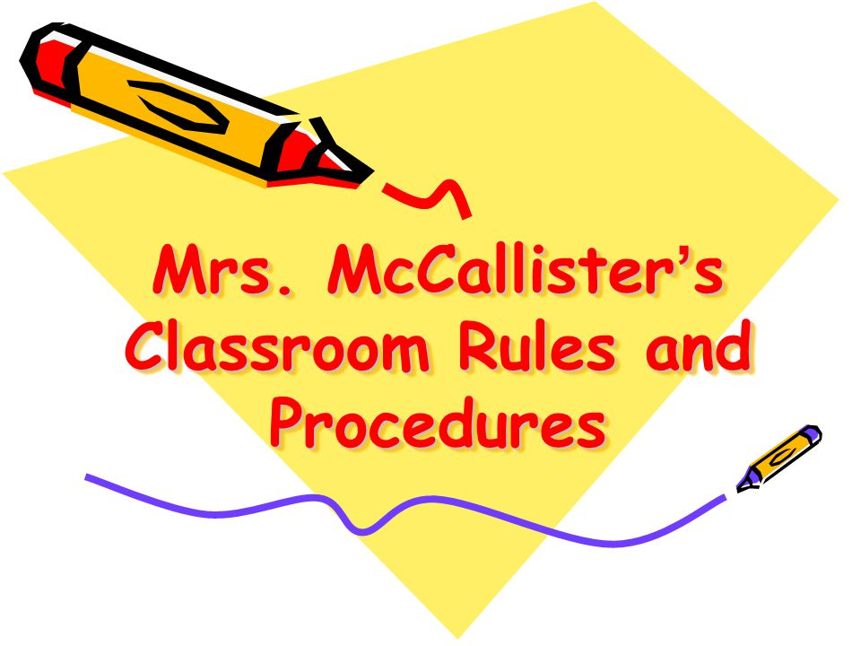 Mrs. McCallister's Classroom Rules and Procedures
