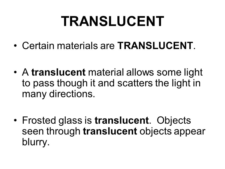 TRANSLUCENT Certain materials are TRANSLUCENT.
