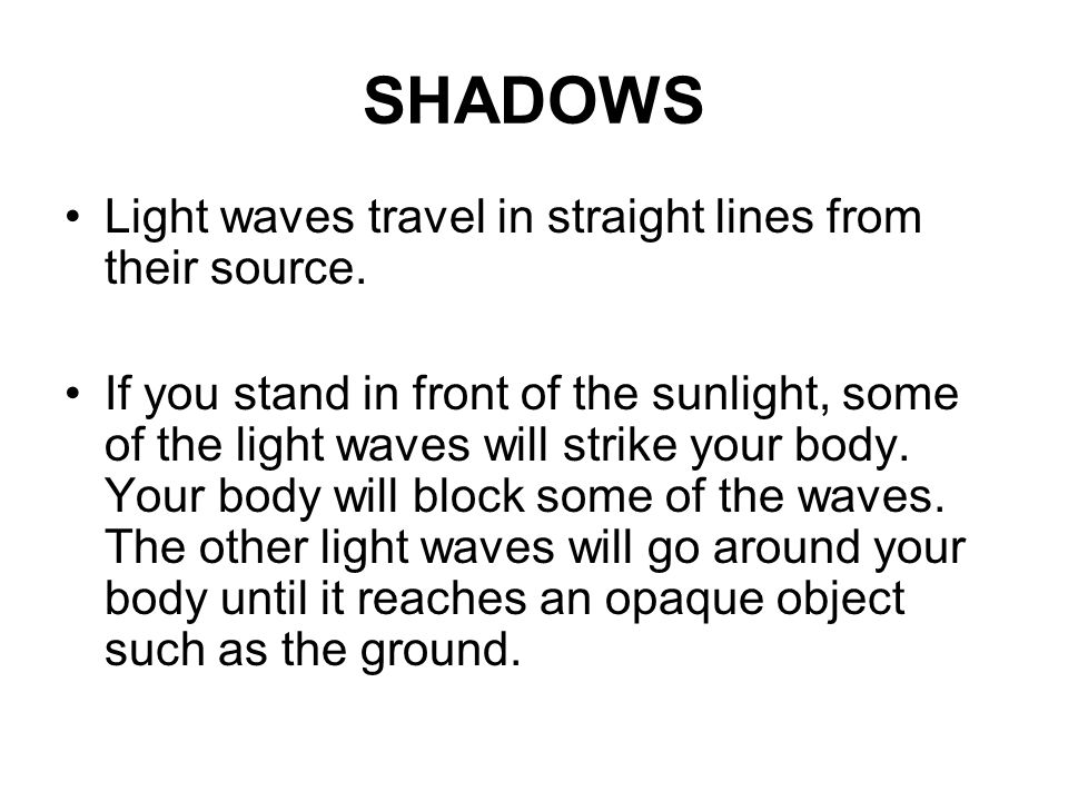 SHADOWS Light waves travel in straight lines from their source.