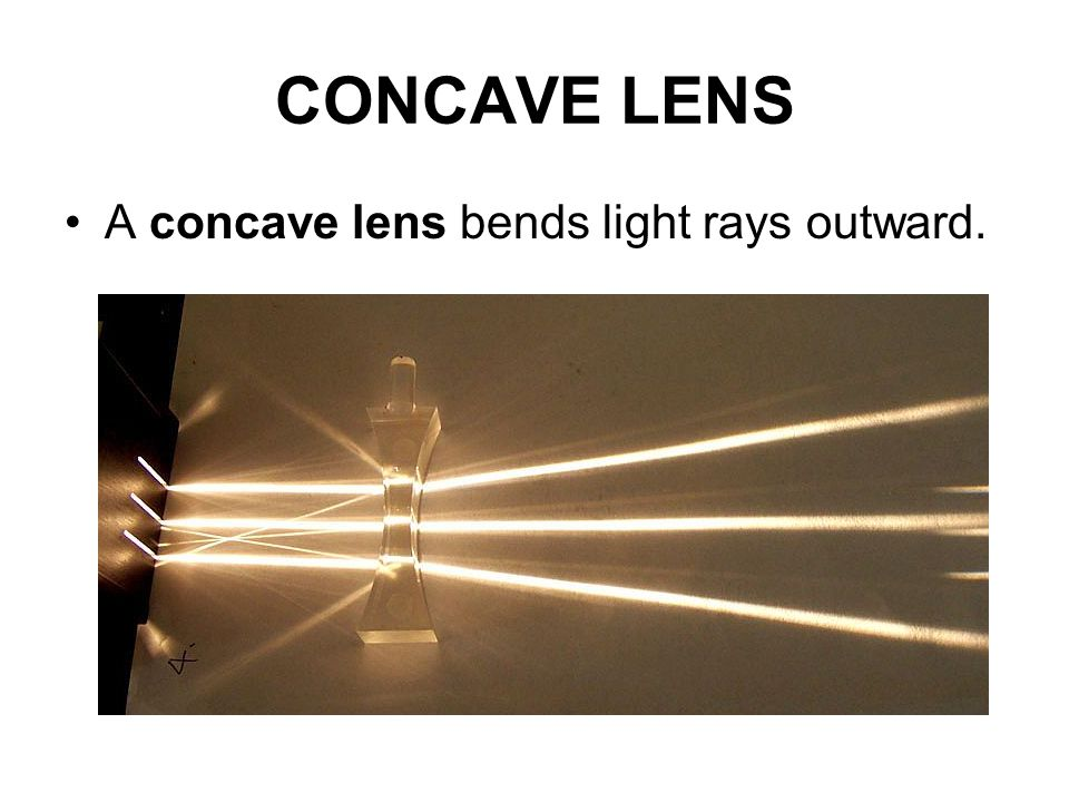 CONCAVE LENS A concave lens bends light rays outward.