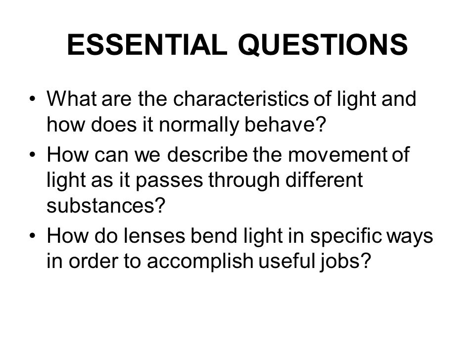 ESSENTIAL QUESTIONS What are the characteristics of light and how does it normally behave