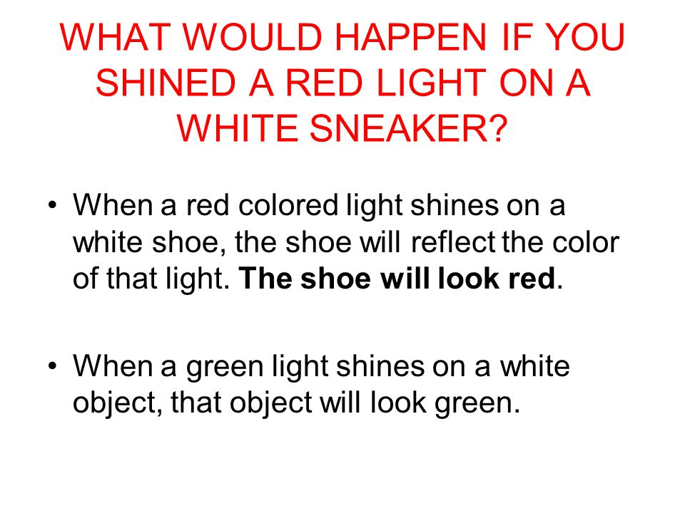 WHAT WOULD HAPPEN IF YOU SHINED A RED LIGHT ON A WHITE SNEAKER