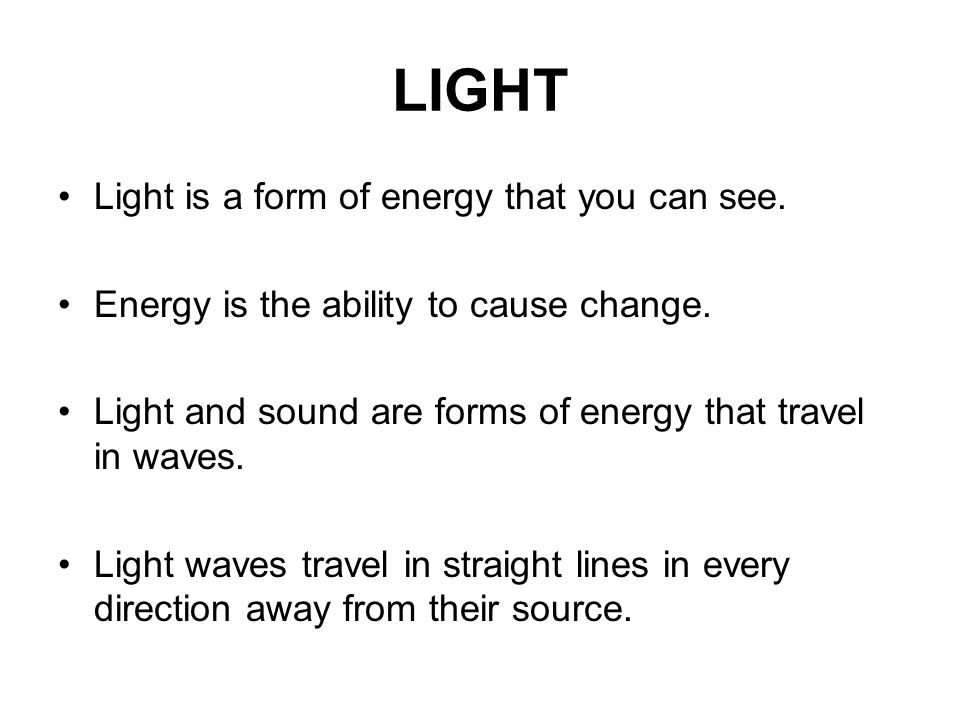 LIGHT Light is a form of energy that you can see.