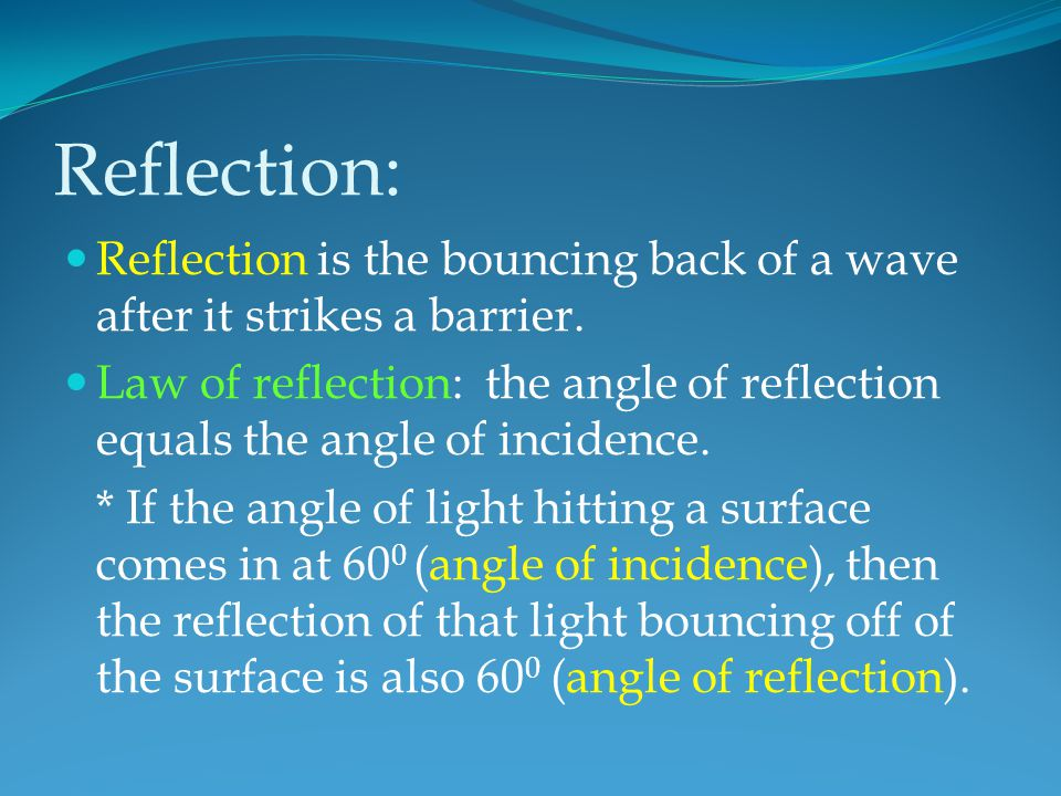 Reflection: Reflection is the bouncing back of a wave after it strikes a barrier.