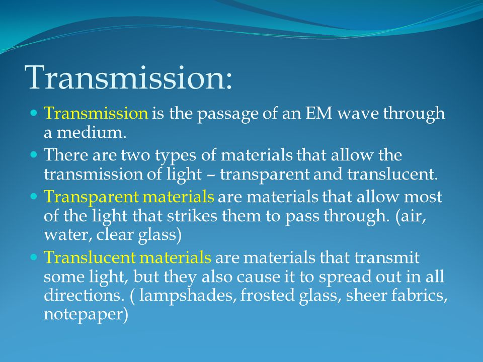 Transmission: Transmission is the passage of an EM wave through a medium.