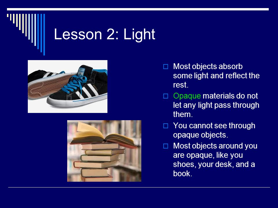 Lesson 2: Light Most objects absorb some light and reflect the rest.