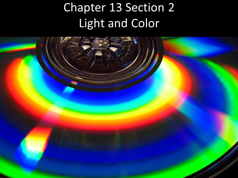 Chapter 13 Section 2 Light and Color