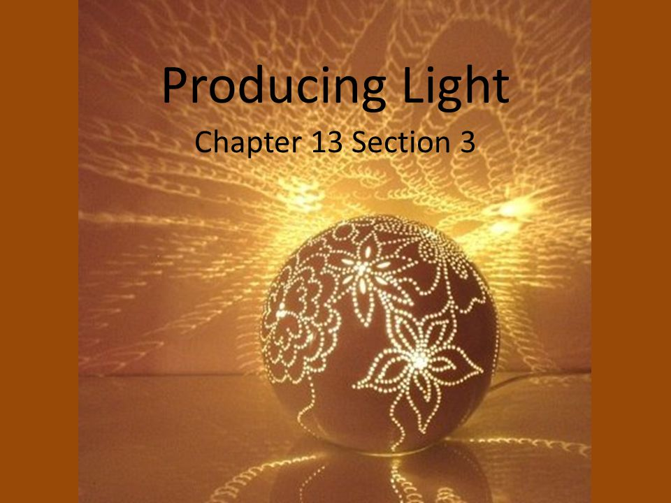 Producing Light Chapter 13 Section 3