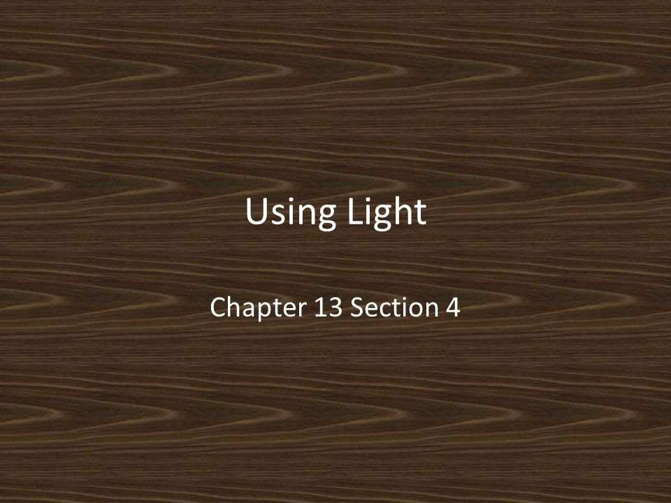 Using Light Chapter 13 Section 4