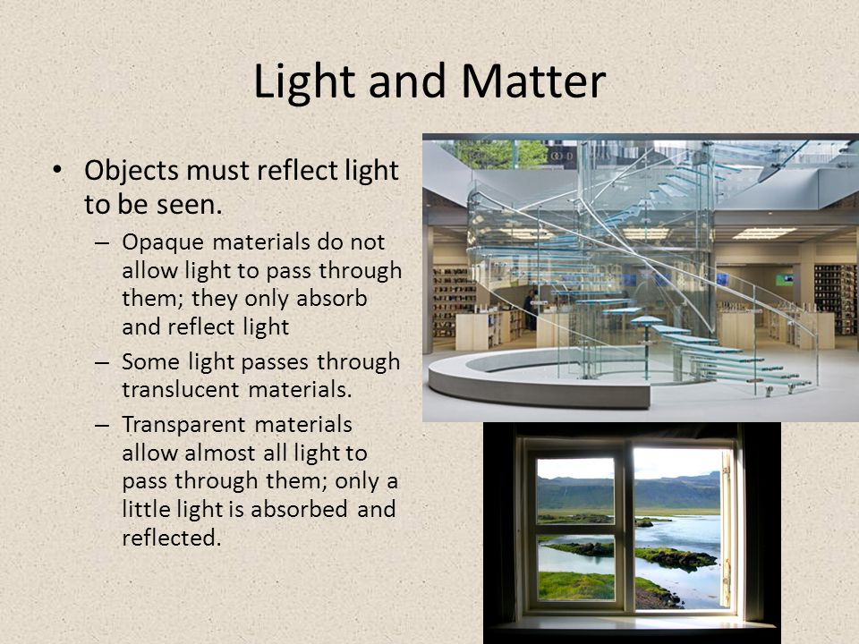 Light and Matter Objects must reflect light to be seen.