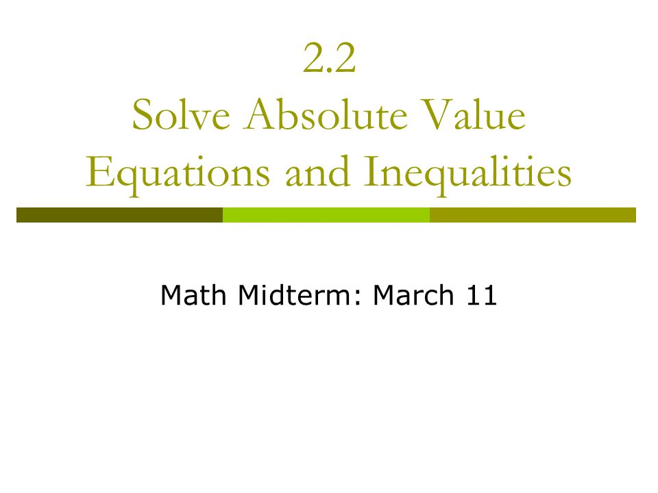 2 2 Solve Absolute Value Equations And Inequalities Ppt Download