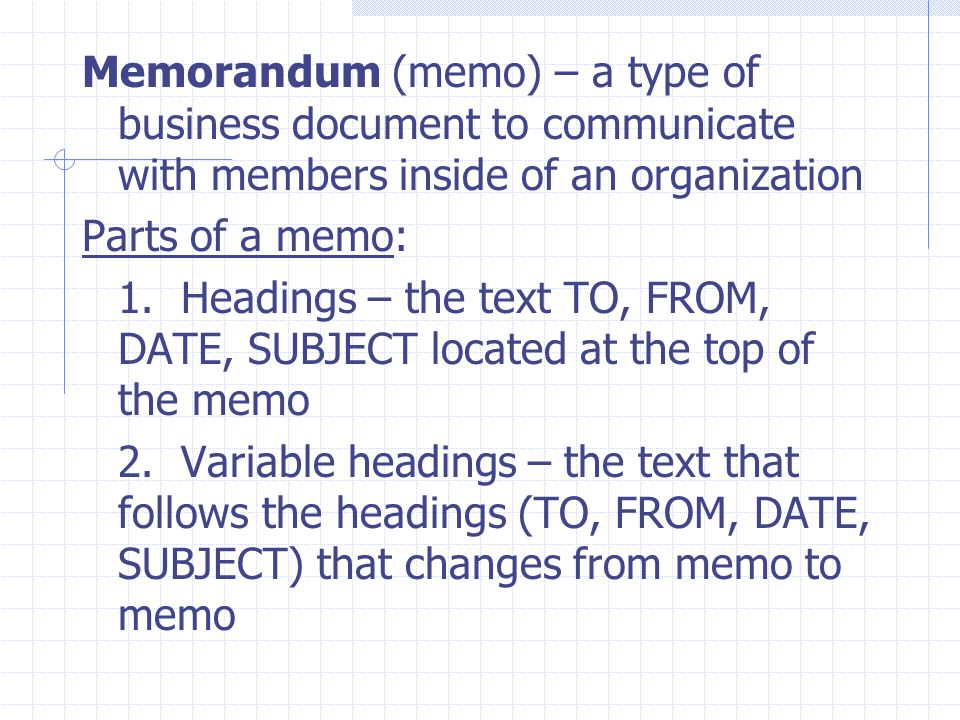 Memorandum (memo) – a type of business document to communicate with members inside of an organization