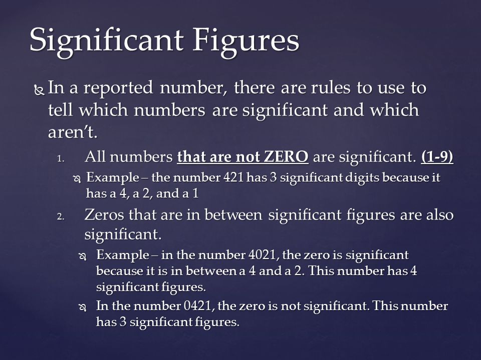 Significant Figures In a reported number, there are rules to use to tell which numbers are significant and which aren't.