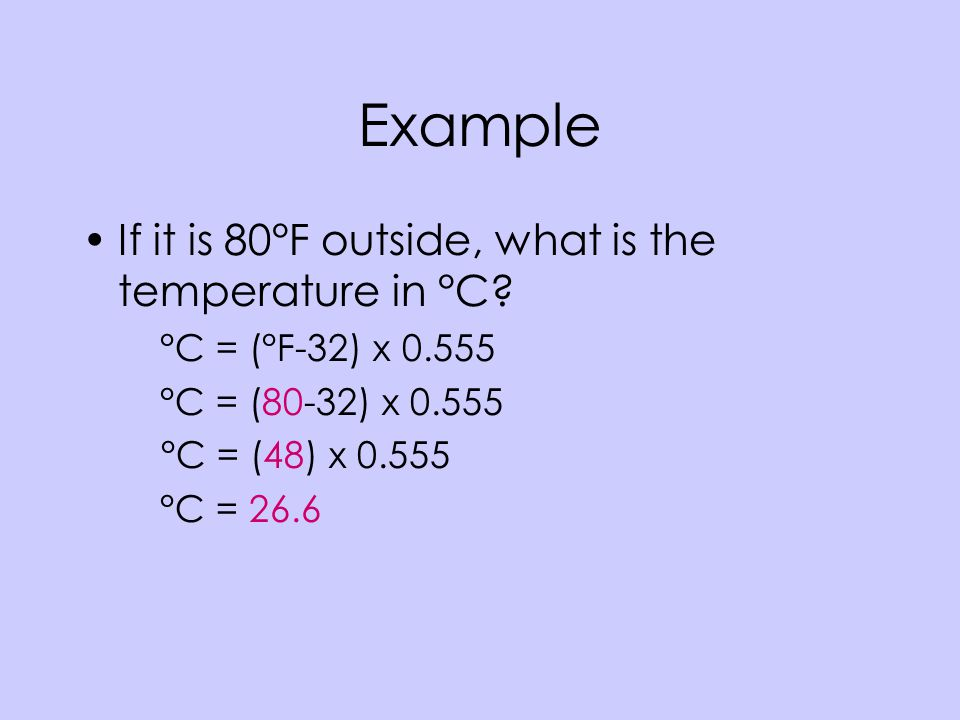 Example If it is 80°F outside, what is the temperature in °C