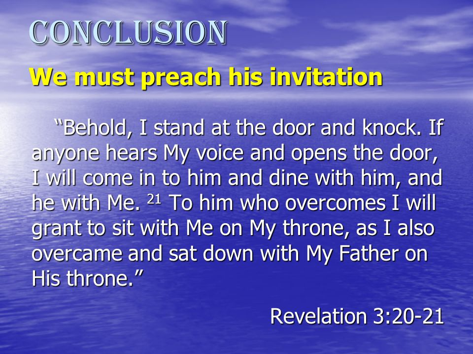 Conclusion We must preach his invitation