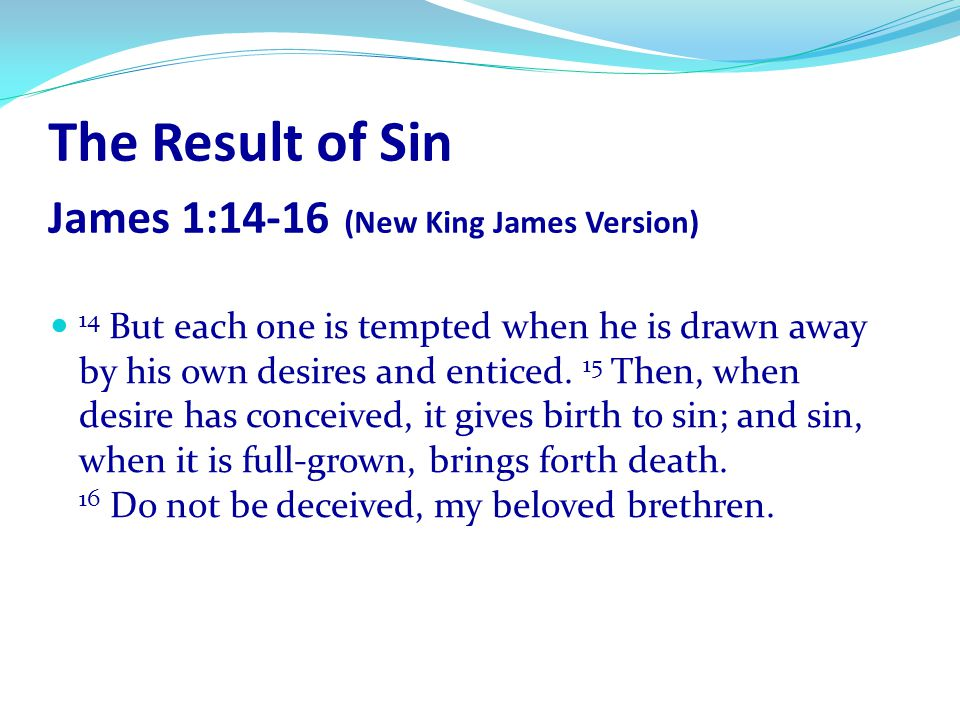 The Result of Sin James 1:14-16 (New King James Version)