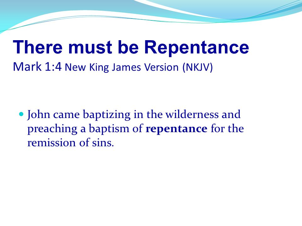 There must be Repentance Mark 1:4 New King James Version (NKJV)