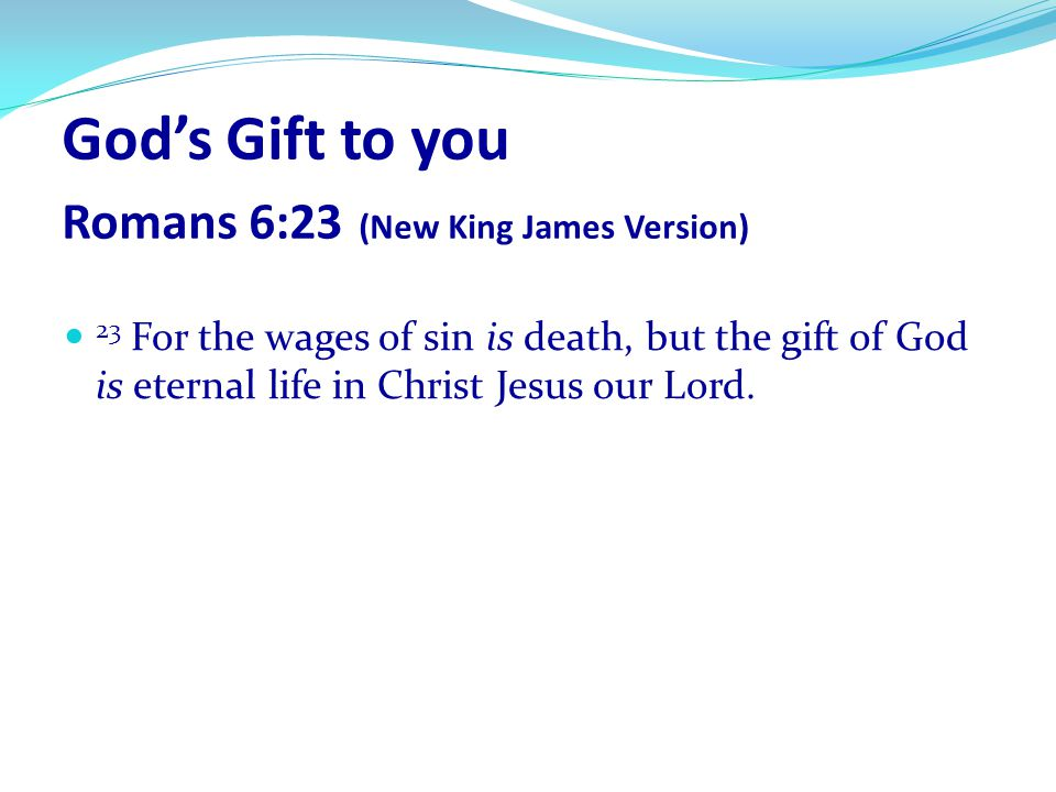 God's Gift to you Romans 6:23 (New King James Version)