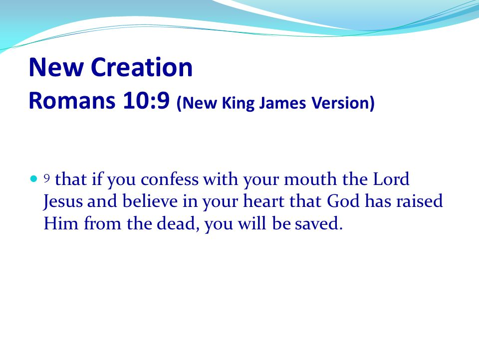 New Creation Romans 10:9 (New King James Version)