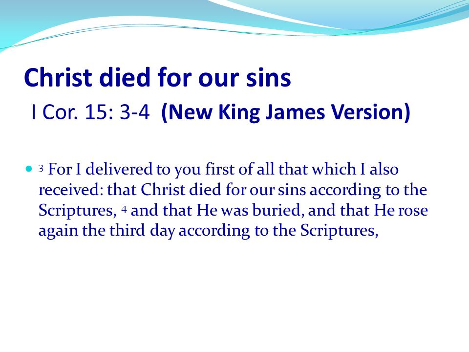 Christ died for our sins I Cor. 15: 3-4 (New King James Version)