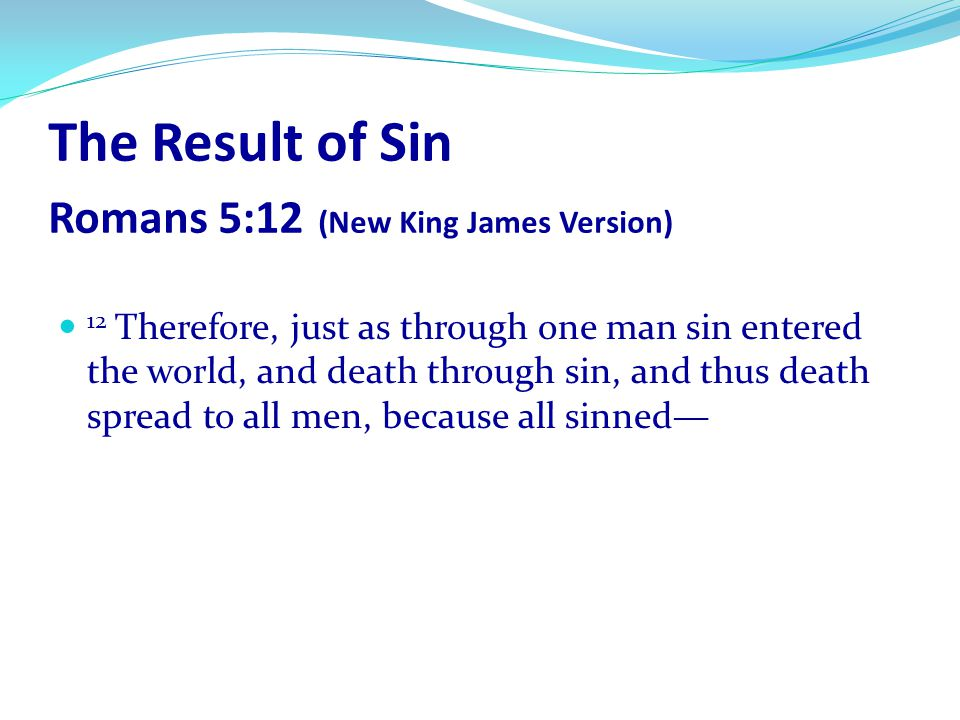 The Result of Sin Romans 5:12 (New King James Version)