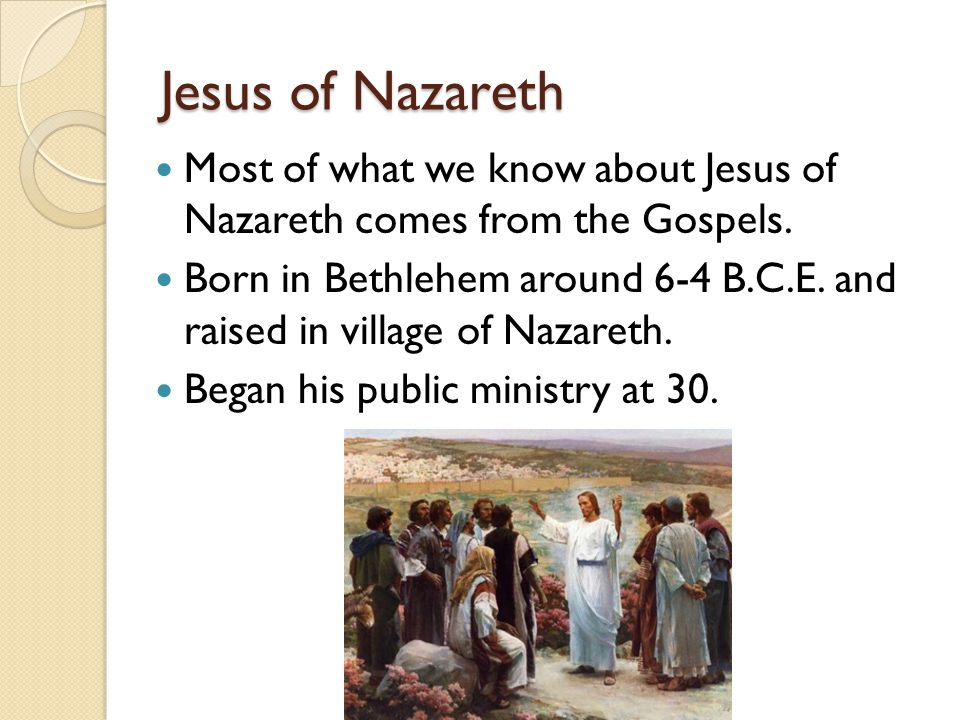 Jesus of Nazareth Most of what we know about Jesus of Nazareth comes from the Gospels.