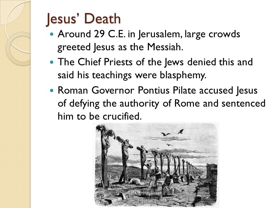 Jesus' Death Around 29 C.E. in Jerusalem, large crowds greeted Jesus as the Messiah.