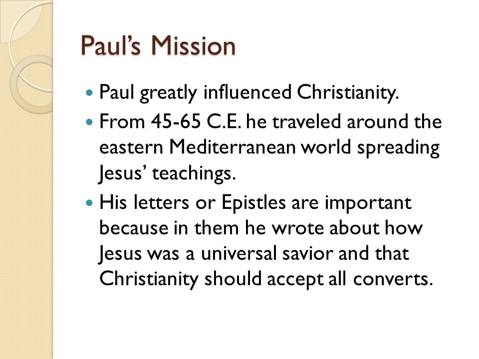 Paul's Mission Paul greatly influenced Christianity.
