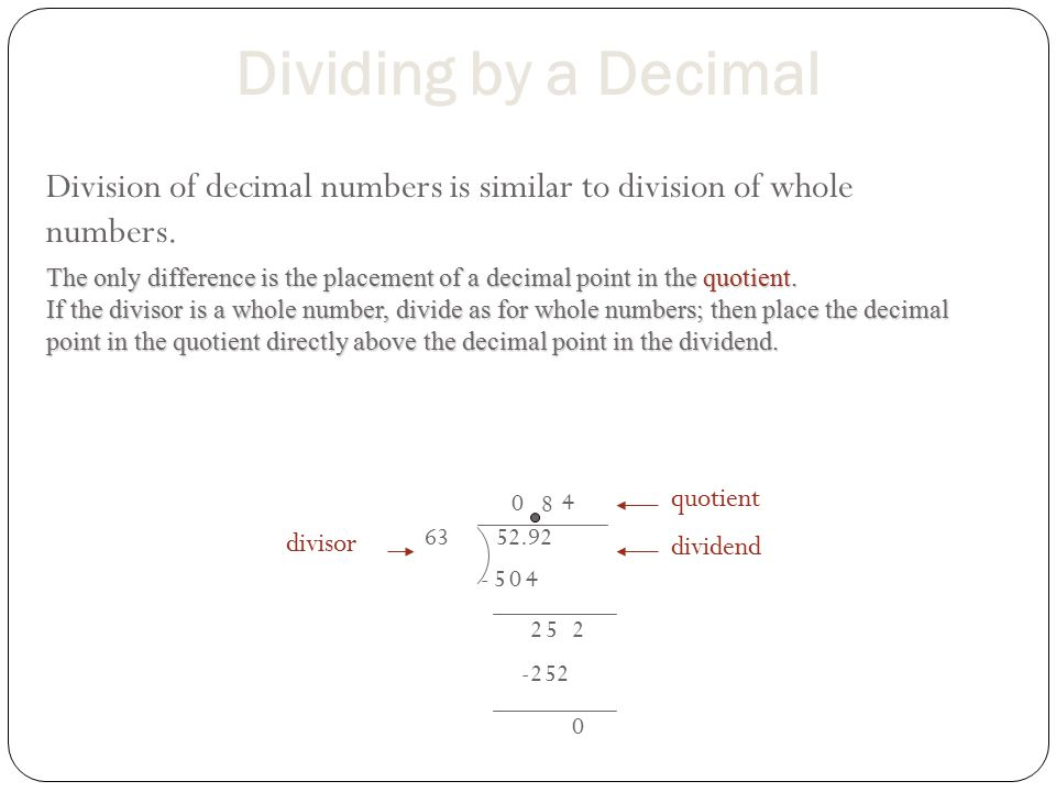 Dividing by a Decimal Division of decimal numbers is similar to division of whole numbers.