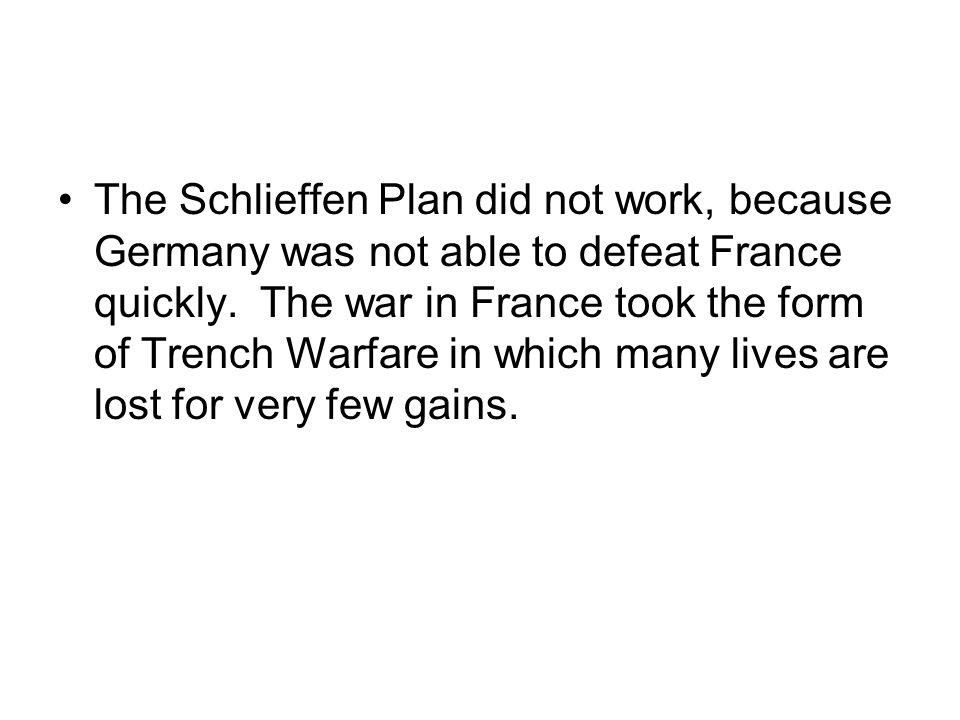 The Schlieffen Plan did not work, because Germany was not able to defeat France quickly.