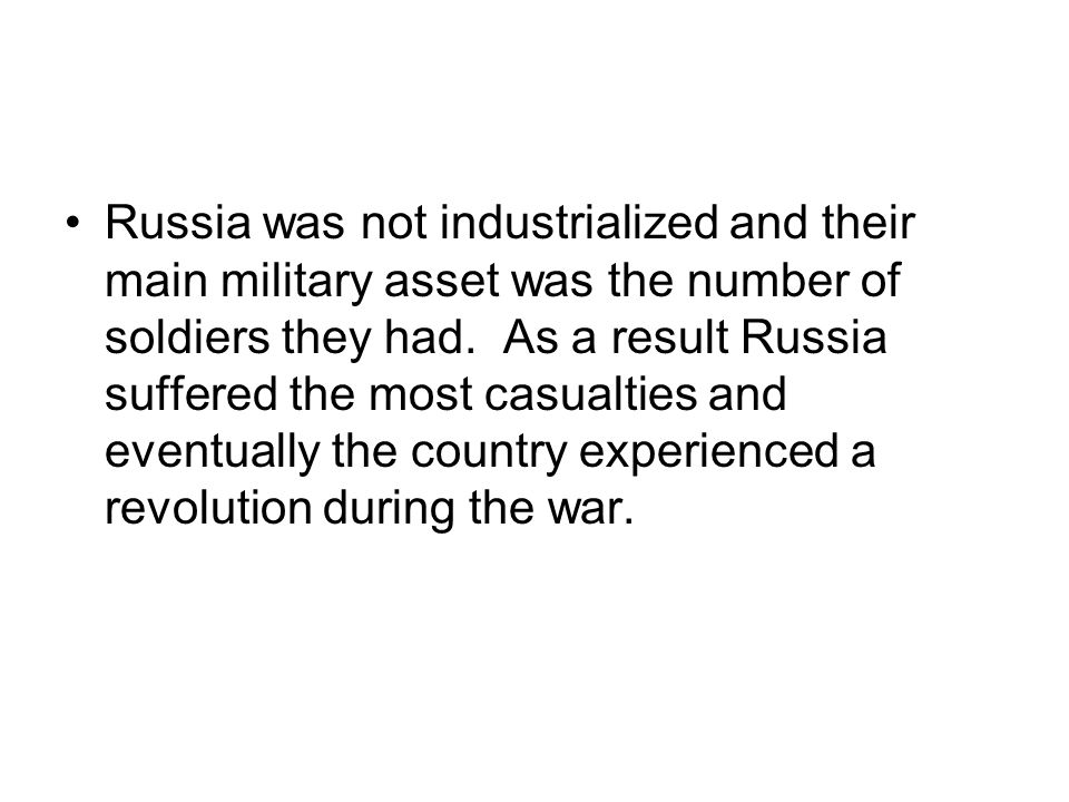Russia was not industrialized and their main military asset was the number of soldiers they had.