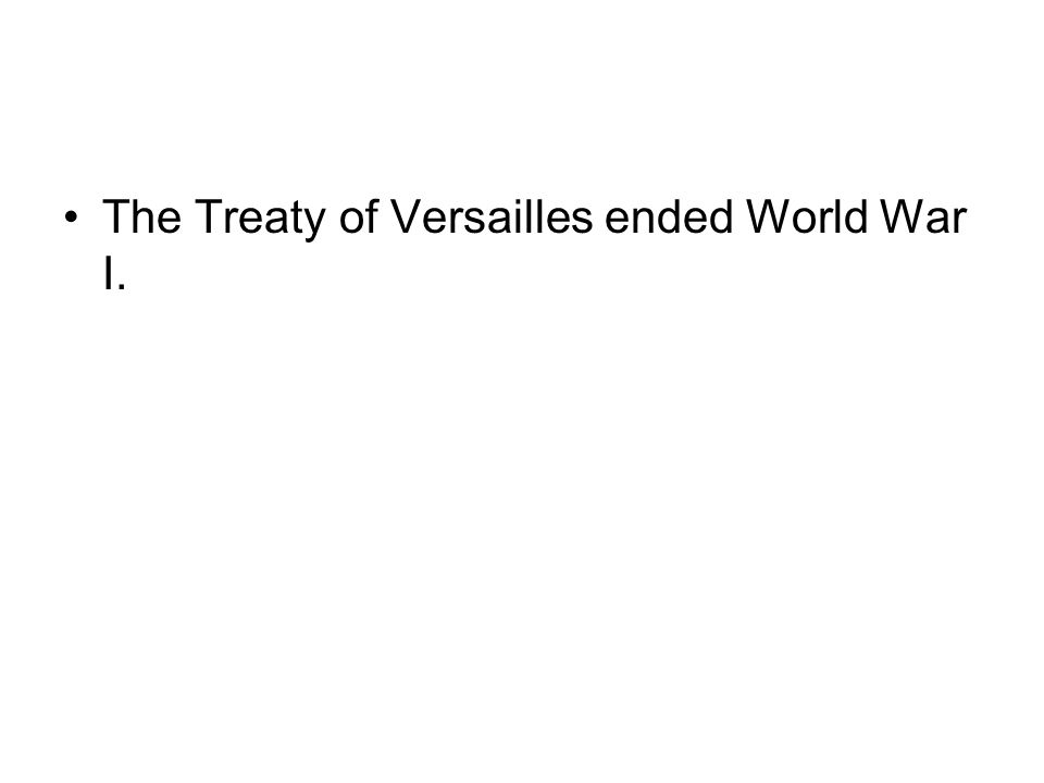 The Treaty of Versailles ended World War I.